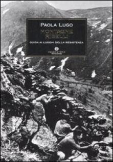 Montagne ribelli. Guida ai luoghi della resistenza - Paola Lugo - copertina