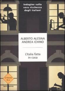 L' Italia fatta in casa. Indagine sulla vera ricchezza degli italiani - Alberto Alesina,Andrea Ichino - copertina