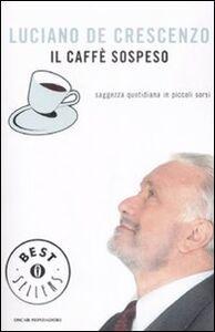 Libro Il caffè sospeso. Saggezza quotidiana in piccoli sorsi Luciano De Crescenzo