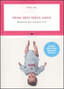 Foto Cover di Primi mesi senza ansie. Manuale per neogenitori, Libro di Roni Jay, edito da Mondadori