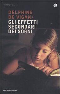 Foto Cover di Gli effetti secondari dei sogni, Libro di Delphine de Vigan, edito da Mondadori