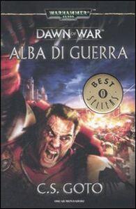 Foto Cover di Alba di guerra. Dawn of war. Warhammer 40.000. Vol. 1, Libro di Cassern S. Goto, edito da Mondadori
