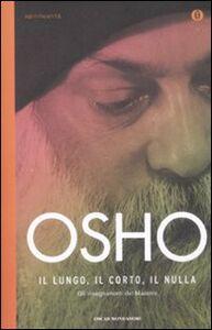 Libro Il lungo, il corto, il nulla. Gli insegnamenti del Maestro Osho