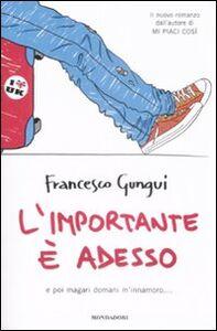 Foto Cover di L' importante è adesso. E poi magari domani m'innamoro..., Libro di Francesco Gungui, edito da Mondadori