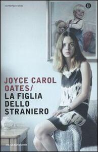 Foto Cover di La figlia dello straniero, Libro di Joyce Carol Oates, edito da Mondadori