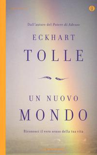 Un Un nuovo mondo. Riconosci il vero senso della tua vita - Tolle Eckhart - wuz.it