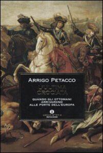Foto Cover di L' ultima crociata. Quando gli ottomani arrivarono alle porte dell'Europa, Libro di Arrigo Petacco, edito da Mondadori