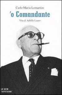 'O Comandante. Vita di Achille Lauro - Lomartire Carlo Maria - wuz.it