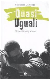 Quasi uguali. Storie di immigrazione - Francesco De Filippo - copertina