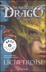 Libro L' eredità di Thuban. La ragazza drago. Vol. 1 Licia Troisi