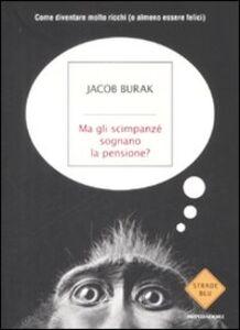 Foto Cover di Ma gli scimpanzé sognano la pensione? Come diventare molto ricchi (o almeno essere felici), Libro di Jacob Burak, edito da Mondadori