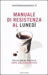 Foto Cover di Manuale di resistenza al lunedì, Libro di  edito da Mondadori