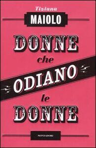 Foto Cover di Donne che odiano le donne, Libro di Tiziana Maiolo, edito da Mondadori