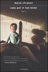 Foto Cover di Solo per il tuo bene, Libro di Darin Strauss, edito da Mondadori