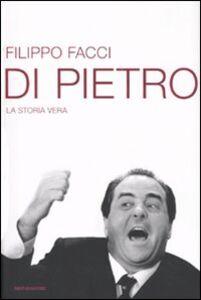 Foto Cover di Di Pietro. La storia vera, Libro di Filippo Facci, edito da Mondadori