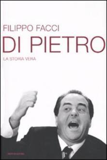 Di Pietro. La storia vera - Filippo Facci - copertina