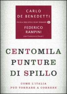 Libro Centomila punture di spillo. Come l'Italia può tornare a correre Federico Rampini , Carlo De Benedetti , Francesco Daveri