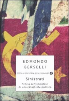Sinistrati. Storia sentimentale di una catastrofe politica - Edmondo Berselli - copertina