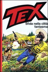 Foto Cover di Tex. Sfida nella città fantasma, Libro di Gianluigi Bonelli,Aurelio Galleppini, edito da Mondadori