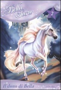 Foto Cover di Il dono di Bella. Bella Sara. Vol. 2, Libro di Felicity Brown, edito da Mondadori
