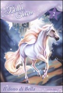 Libro Il dono di Bella. Bella Sara. Vol. 2 Felicity Brown