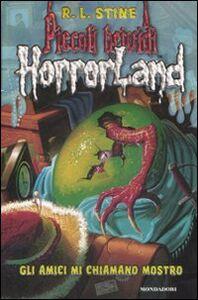 Libro Gli amici mi chiamano mostro. Horrorland. Vol. 7 Robert L. Stine