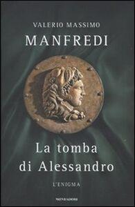 Foto Cover di La tomba di Alessandro. L'enigma, Libro di Valerio M. Manfredi, edito da Mondadori