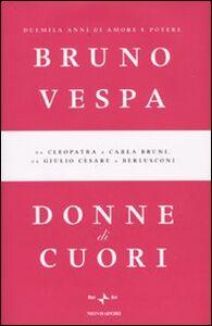 Libro Donne di cuori. Duemila anni di amore e potere. Da Cleopatra a Carla Bruni, da Giulio Cesare a Berlusconi Bruno Vespa