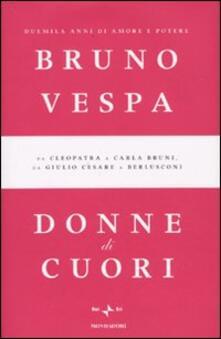 Donne di cuori. Duemila anni di amore e potere. Da Cleopatra a Carla Bruni, da Giulio Cesare a Berlusconi - Bruno Vespa - copertina
