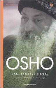 Foto Cover di Yoga: potenza e libertà. Commenti ai «Sutra sullo Yoga» di Patanjali, Libro di Osho, edito da Mondadori