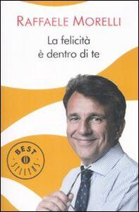 Libro La felicità è dentro di te Raffaele Morelli