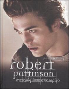 Robert Pattinson. Meraviglioso e vampiro