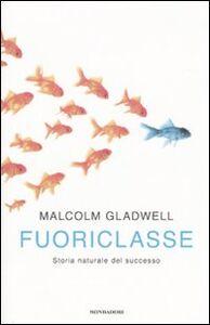 Libro Fuoriclasse. Storia naturale del successo Malcolm Gladwell