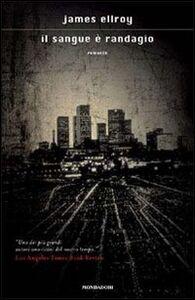 Libro Il sangue è randagio James Ellroy