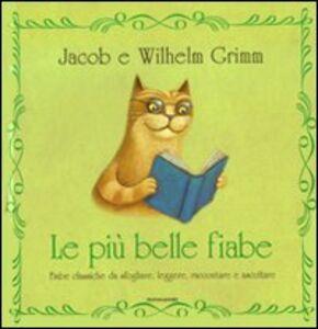 Libro Le più belle fiabe. Ediz. illustrata Jacob Grimm , Wilhelm Grimm