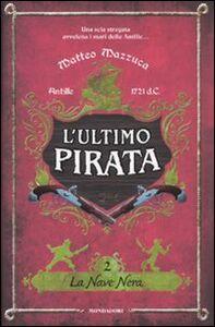 Libro La nave nera. L'ultimo pirata. Vol. 2 Matteo Mazzuca