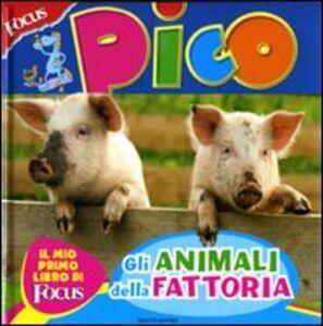 Libro Focus Pico. Gli animali della fattoria Federica Baroni