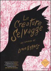 Libro Le creature selvagge Dave Eggers