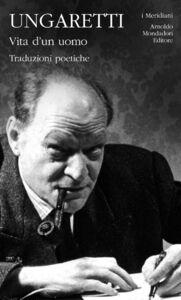 Libro Vita d'un uomo. Traduzioni poetiche Giuseppe Ungaretti