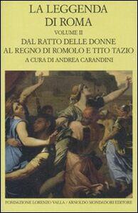 Libro La leggenda di Roma. Testo latino e greco a fronte. Vol. 2: Dal ratto delle donne al regno di Romolo e Tito Tazio.