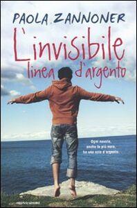 Foto Cover di L' invisibile linea d'argento, Libro di Paola Zannoner, edito da Mondadori
