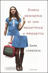 Foto Cover di Diario semiserio di una redattrice a progetto, Libro di Sara Lorenzini, edito da Mondadori