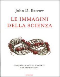 Libro Le immagini della scienza. Cinquemila anni di scoperte: una storia visiva John D. Barrow