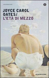 Foto Cover di L' età di mezzo, Libro di Joyce Carol Oates, edito da Mondadori