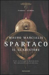 Libro Spartaco il gladiatore. Il romanzo di Roma Mauro Marcialis