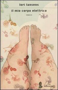 Libro Il mio corpo elettrico Lori Lansens