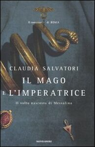 Foto Cover di Il mago e l'imperatrice. Il romanzo di Roma, Libro di Claudia Salvatori, edito da Mondadori
