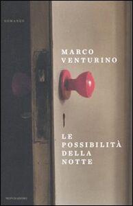 Foto Cover di Le possibilità della notte, Libro di Marco Venturino, edito da Mondadori
