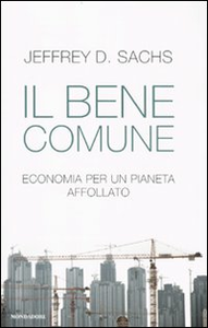 Libro Il bene comune. Economia per un pianeta affollato Jeffrey D. Sachs