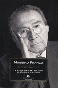 Libro Andreotti. La vita di un uomo politico, la storia di un'epoca Massimo Franco